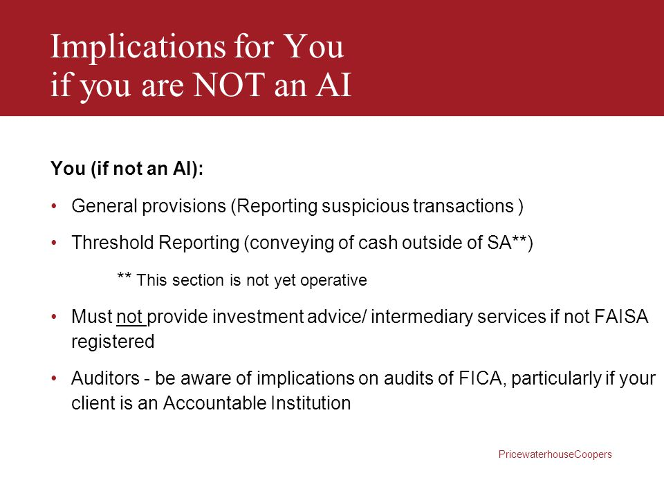 PricewaterhouseCoopers Implications for You if you are NOT an AI You (if not an AI): General provisions (Reporting suspicious transactions ) Threshold