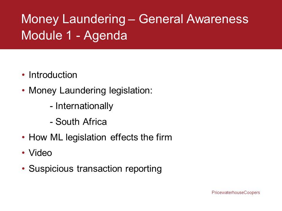 PricewaterhouseCoopers Money Laundering – General Awareness Module 1 - Agenda Introduction Money Laundering legislation: - Internationally - South Afr