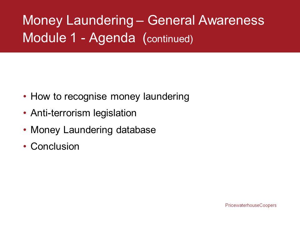 PricewaterhouseCoopers Money Laundering – General Awareness Module 1 - Agenda( continued) How to recognise money laundering Anti-terrorism legislation