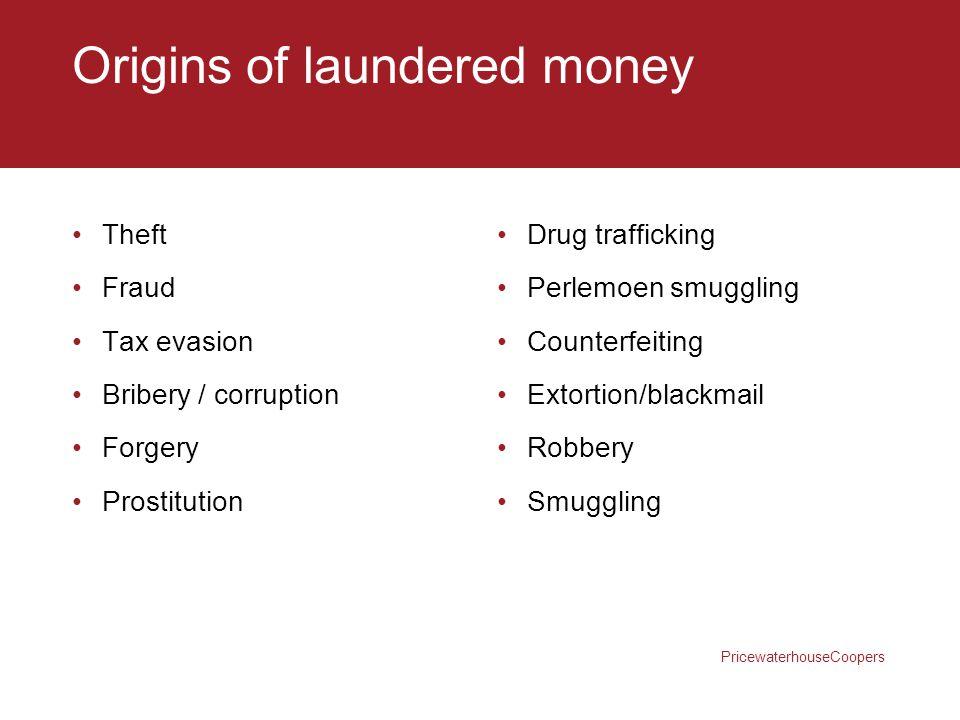 PricewaterhouseCoopers Origins of laundered money Theft Fraud Tax evasion Bribery / corruption Forgery Prostitution Drug trafficking Perlemoen smuggli