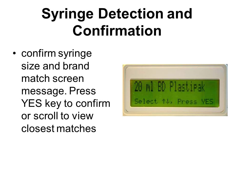 Syringe Detection and Confirmation confirm syringe size and brand match screen message. Press YES key to confirm or scroll to view closest matches