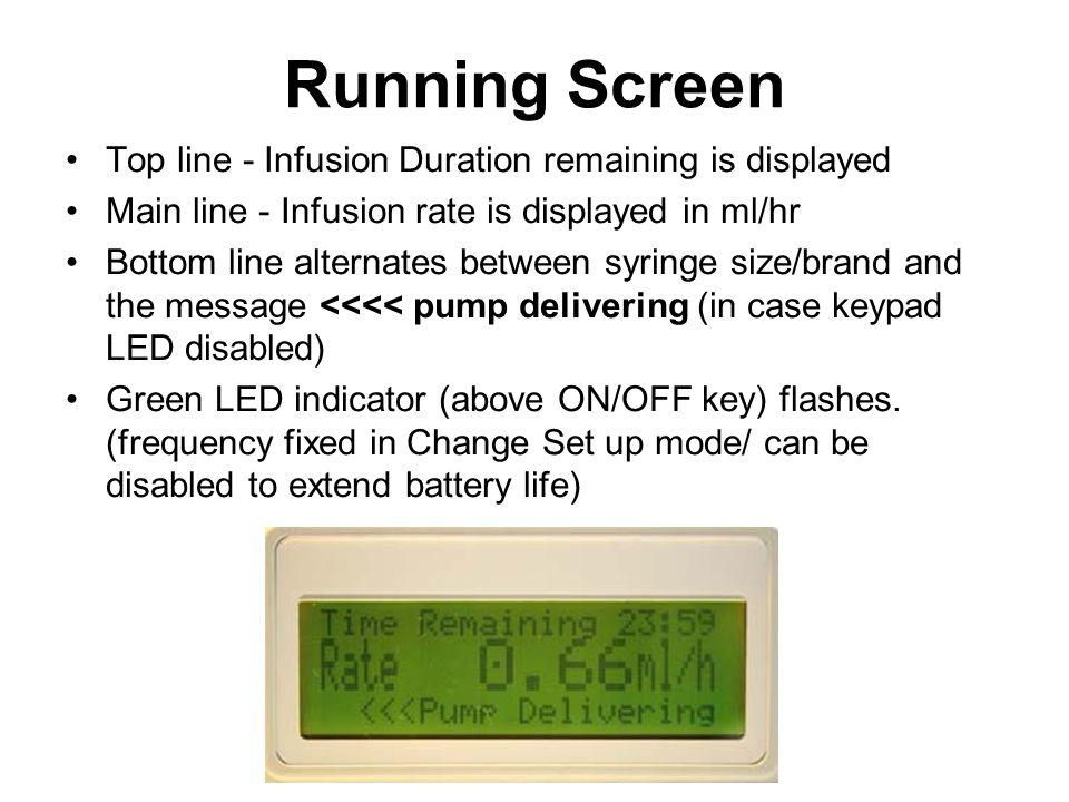 Running Screen Top line - Infusion Duration remaining is displayed Main line - Infusion rate is displayed in ml/hr Bottom line alternates between syri