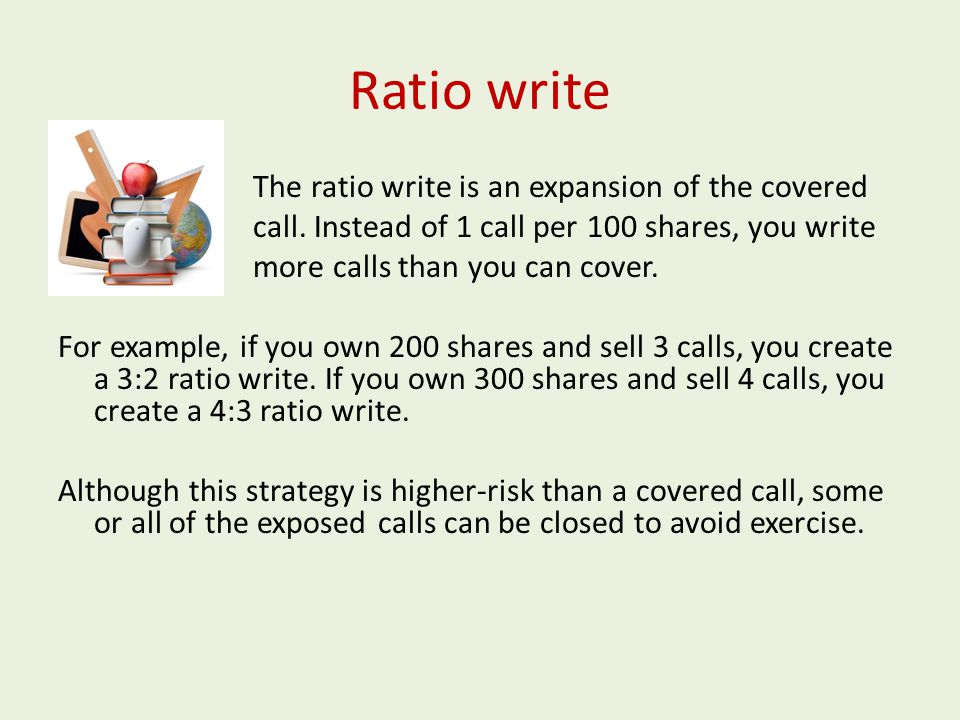Ratio write The ratio write is an expansion of the covered call.