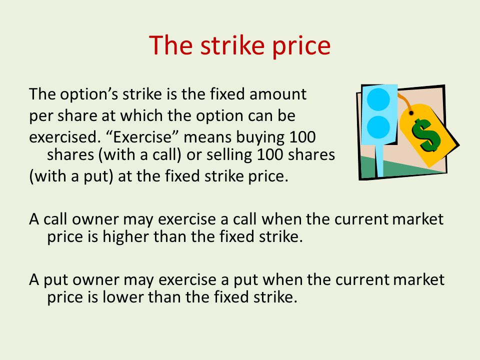 The strike price The option's strike is the fixed amount per share at which the option can be exercised.