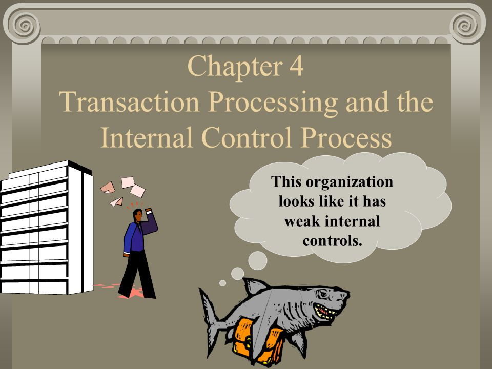Chapter 4 Transaction Processing and the Internal Control Process This organization looks like it has weak internal controls.