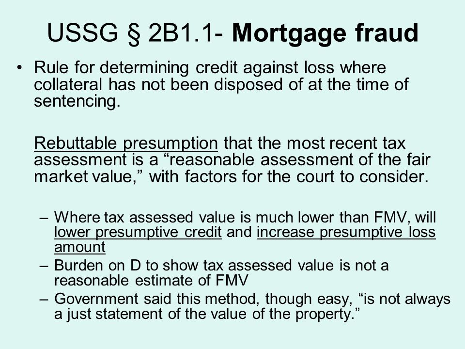 USSG § 2B1.1- Mortgage fraud Rule for determining credit against loss where collateral has not been disposed of at the time of sentencing.