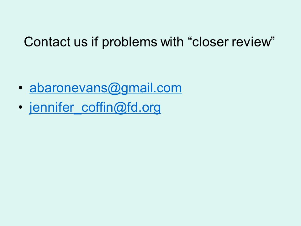 """Contact us if problems with """"closer review"""" abaronevans@gmail.com jennifer_coffin@fd.org"""