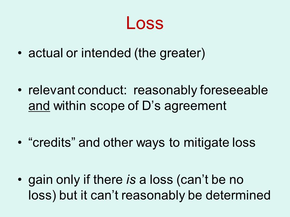 """Loss actual or intended (the greater) relevant conduct: reasonably foreseeable and within scope of D's agreement """"credits"""" and other ways to mitigate"""