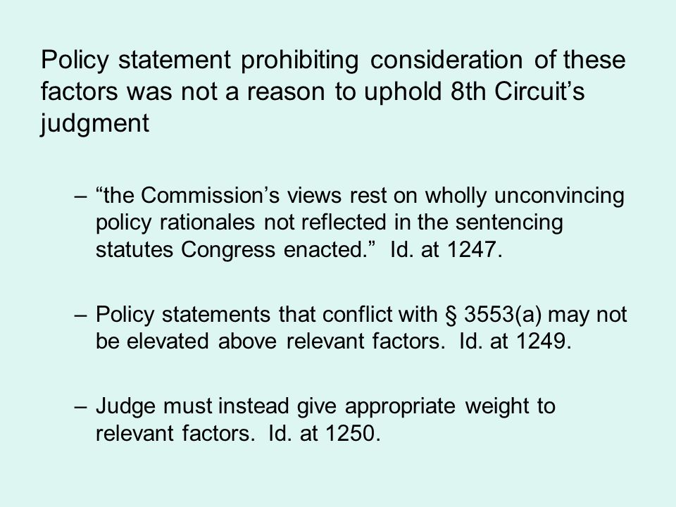 """Policy statement prohibiting consideration of these factors was not a reason to uphold 8th Circuit's judgment –""""the Commission's views rest on wholly"""