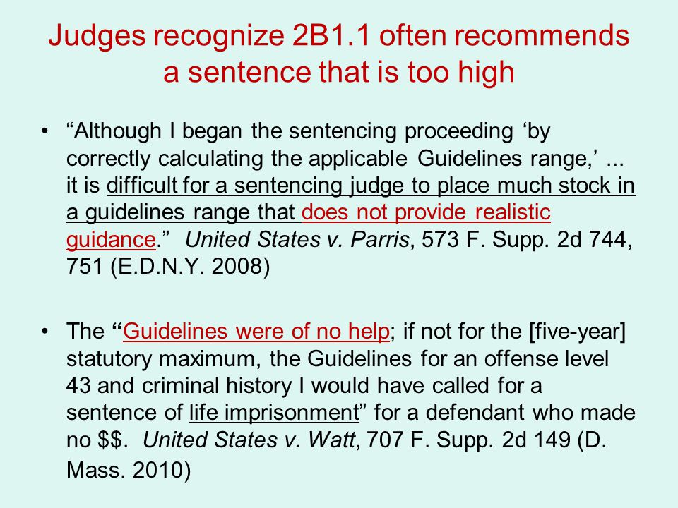 Judges recognize 2B1.1 often recommends a sentence that is too high Although I began the sentencing proceeding 'by correctly calculating the applicable Guidelines range,'...