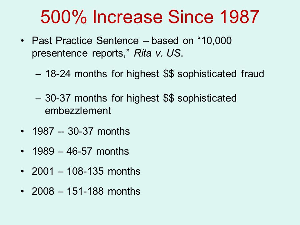 500% Increase Since 1987 Past Practice Sentence – based on 10,000 presentence reports, Rita v.