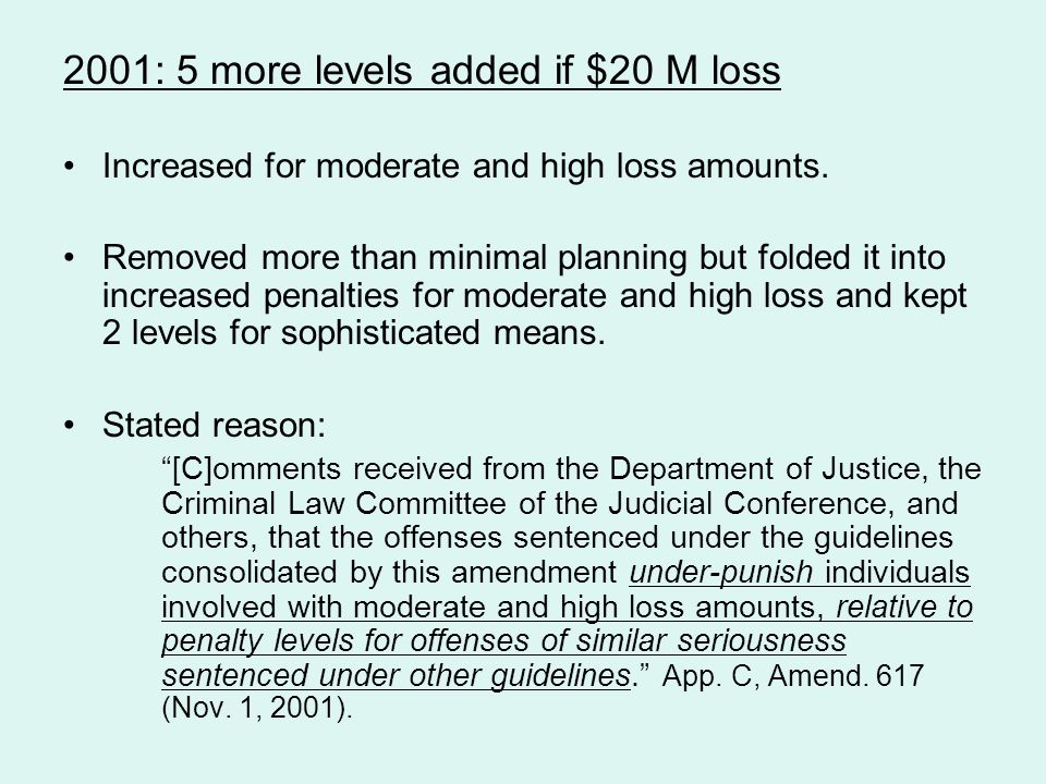 2001: 5 more levels added if $20 M loss Increased for moderate and high loss amounts. Removed more than minimal planning but folded it into increased