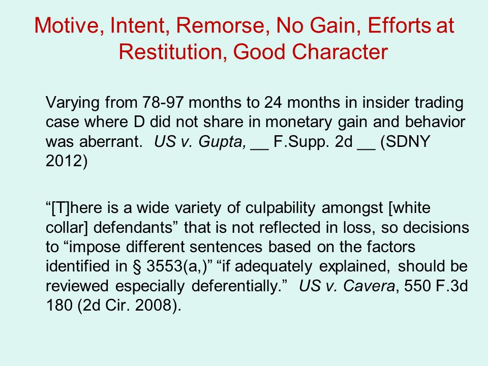 Motive, Intent, Remorse, No Gain, Efforts at Restitution, Good Character Varying from 78-97 months to 24 months in insider trading case where D did not share in monetary gain and behavior was aberrant.