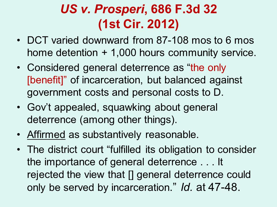 US v. Prosperi, 686 F.3d 32 (1st Cir. 2012) DCT varied downward from 87-108 mos to 6 mos home detention + 1,000 hours community service. Considered ge