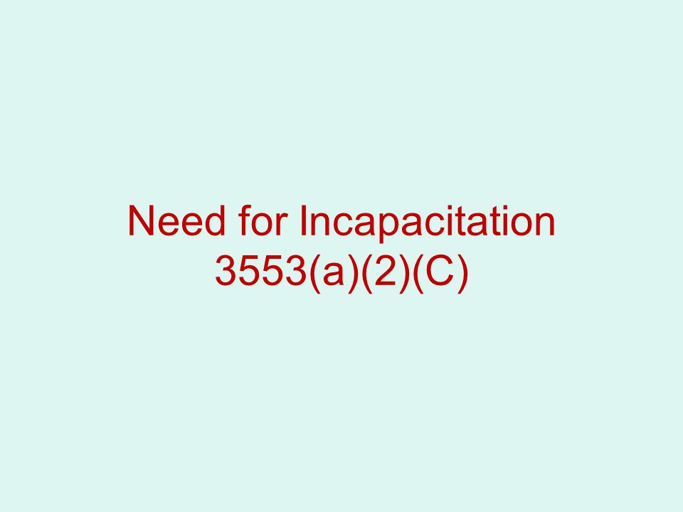 Need for Incapacitation 3553(a)(2)(C)