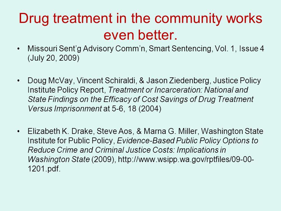 Drug treatment in the community works even better. Missouri Sent'g Advisory Comm'n, Smart Sentencing, Vol. 1, Issue 4 (July 20, 2009) Doug McVay, Vinc