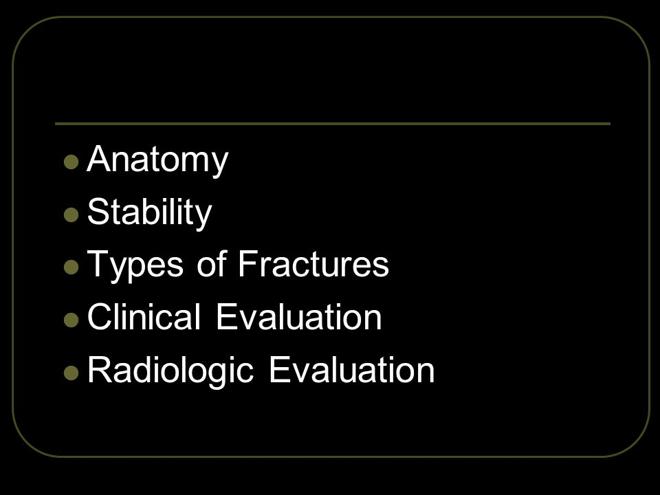 Anatomy Stability Types of Fractures Clinical Evaluation Radiologic Evaluation