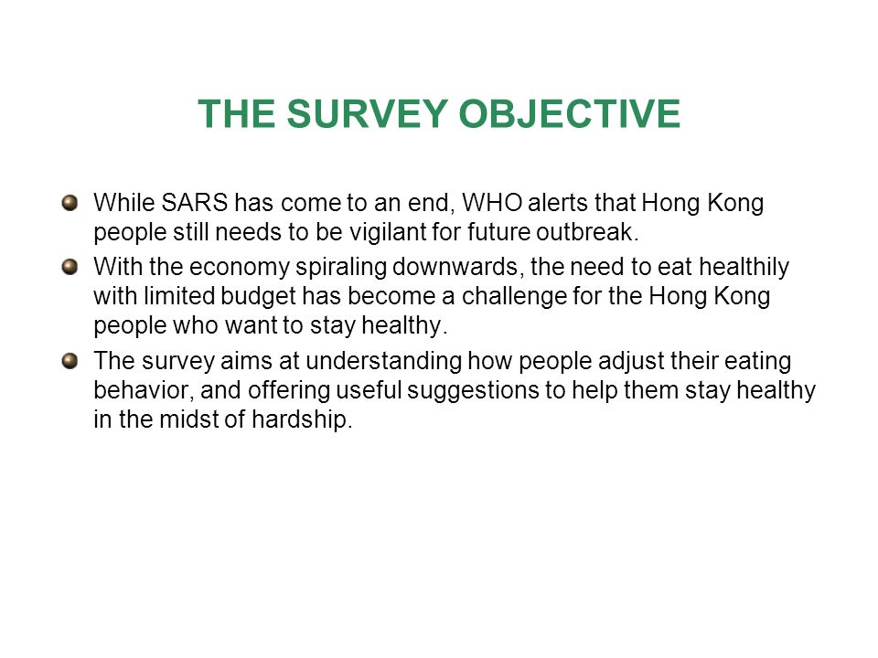 THE SURVEY OBJECTIVE While SARS has come to an end, WHO alerts that Hong Kong people still needs to be vigilant for future outbreak.
