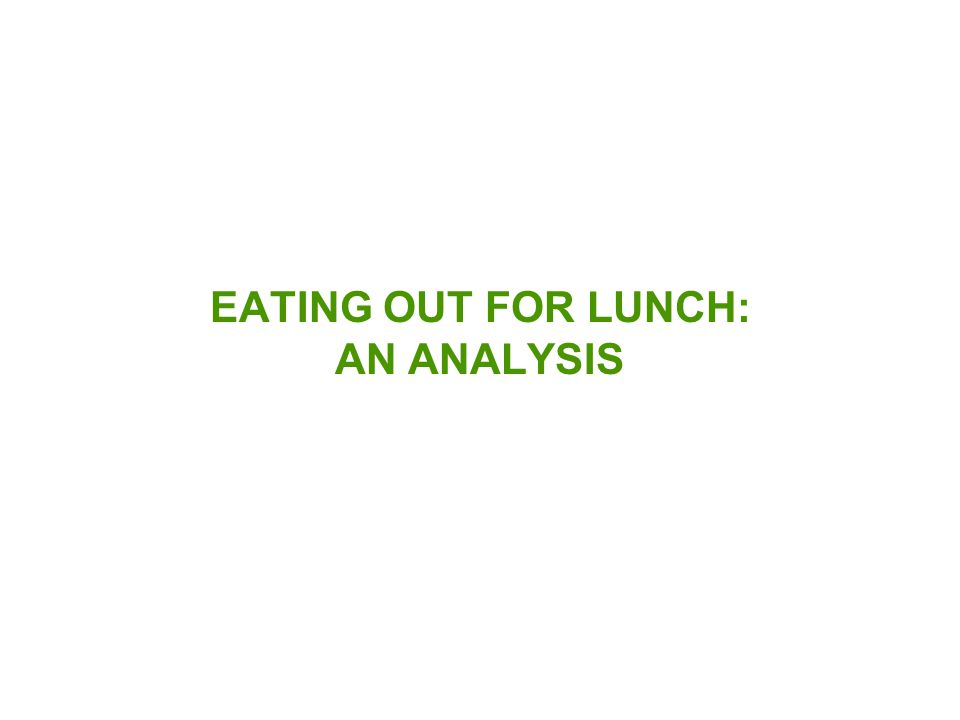 EATING OUT FOR LUNCH: AN ANALYSIS