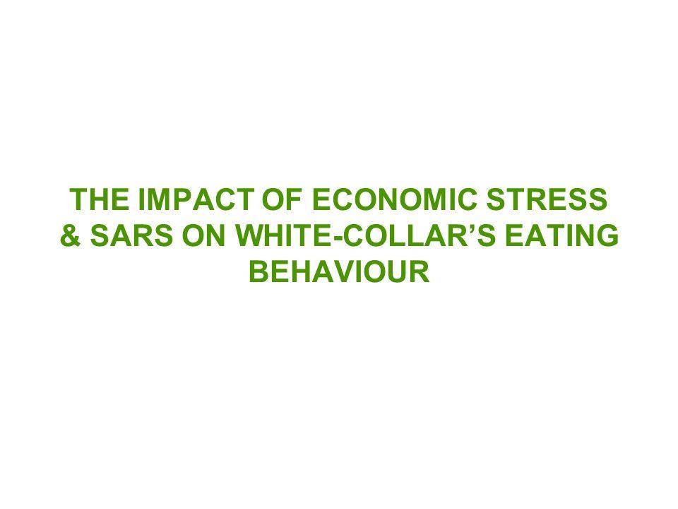 THE IMPACT OF ECONOMIC STRESS & SARS ON WHITE-COLLAR'S EATING BEHAVIOUR