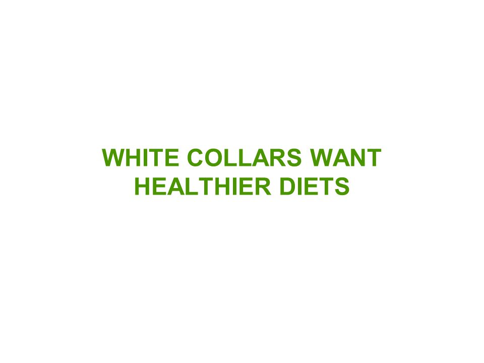 WHITE COLLARS WANT HEALTHIER DIETS