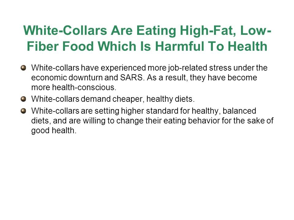 White-Collars Are Eating High-Fat, Low- Fiber Food Which Is Harmful To Health White-collars have experienced more job-related stress under the economic downturn and SARS.