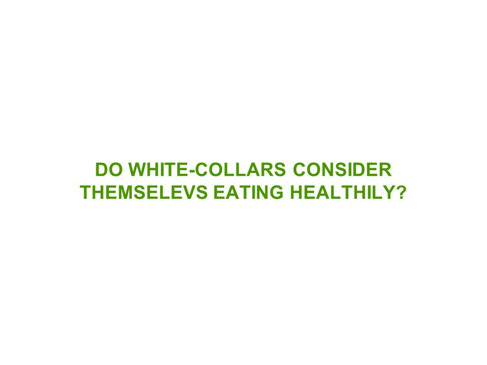 DO WHITE-COLLARS CONSIDER THEMSELEVS EATING HEALTHILY