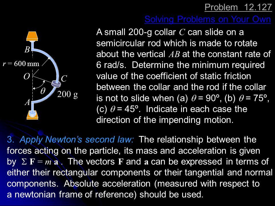 Problem 12.127 Solution  r = 600 mm C A B 200 g O Kinematics.