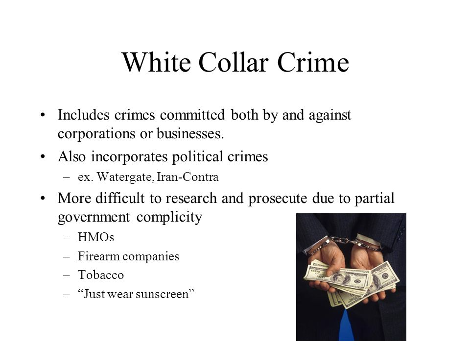 White Collar Crime Includes crimes committed both by and against corporations or businesses.