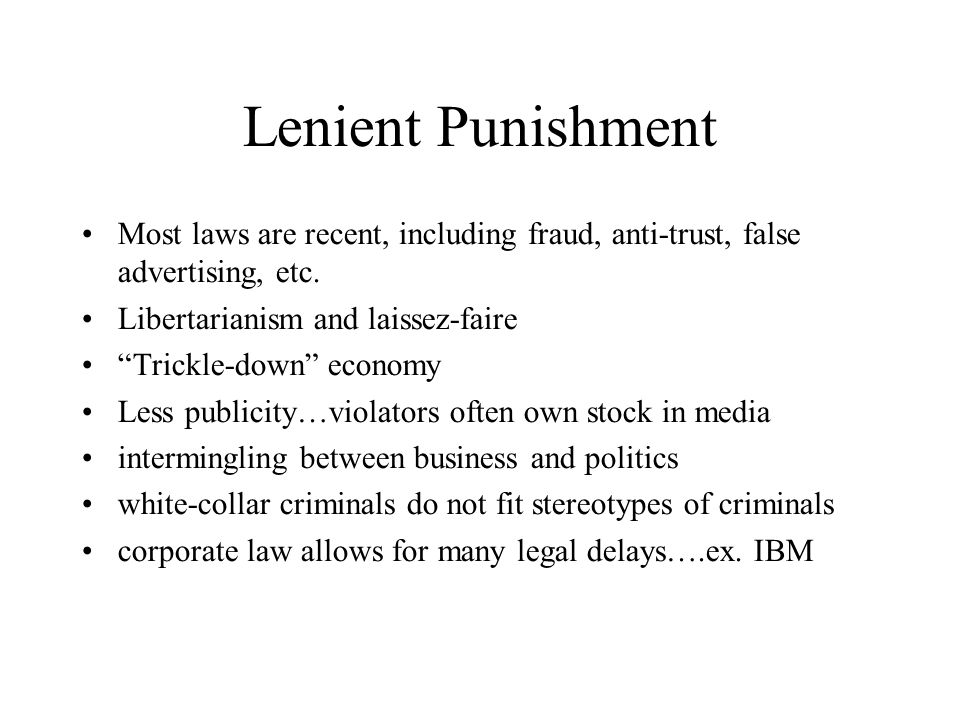Lenient Punishment Most laws are recent, including fraud, anti-trust, false advertising, etc.
