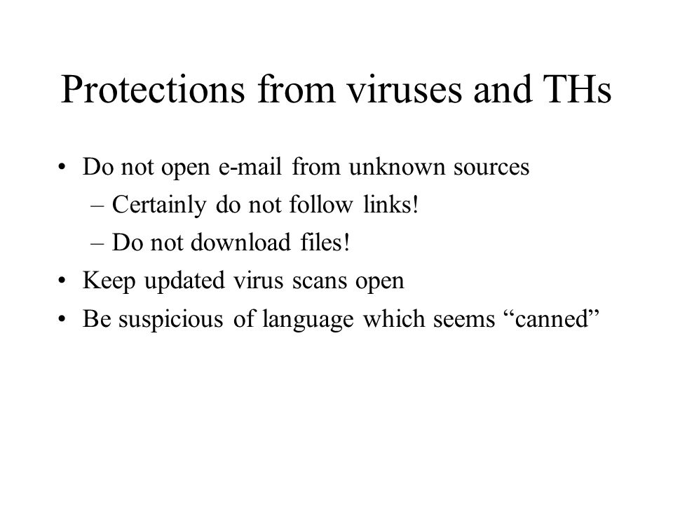 Protections from viruses and THs Do not open e-mail from unknown sources –Certainly do not follow links.