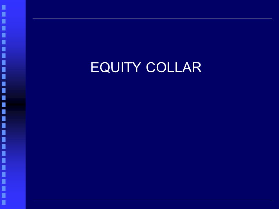 1) You already hold stocks but you want to limit downside (buy a put) but you are also willing to limit the upside if you can earn some cash today (by selling an option - a call) COLLAR = long stock + long put (K 1 ) + short call (K 2 ) {0,+1,0} = {+1,+1,+1} + {-1,0,0} + {0,0,-1} EQUITY COLLAR