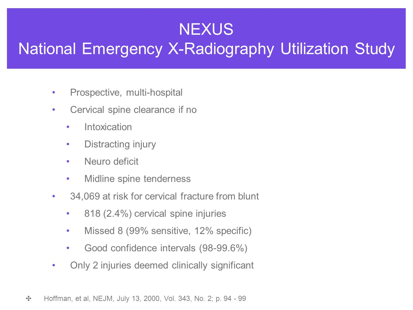 NEXUS National Emergency X-Radiography Utilization Study Prospective, multi-hospital Cervical spine clearance if no Intoxication Distracting injury Ne