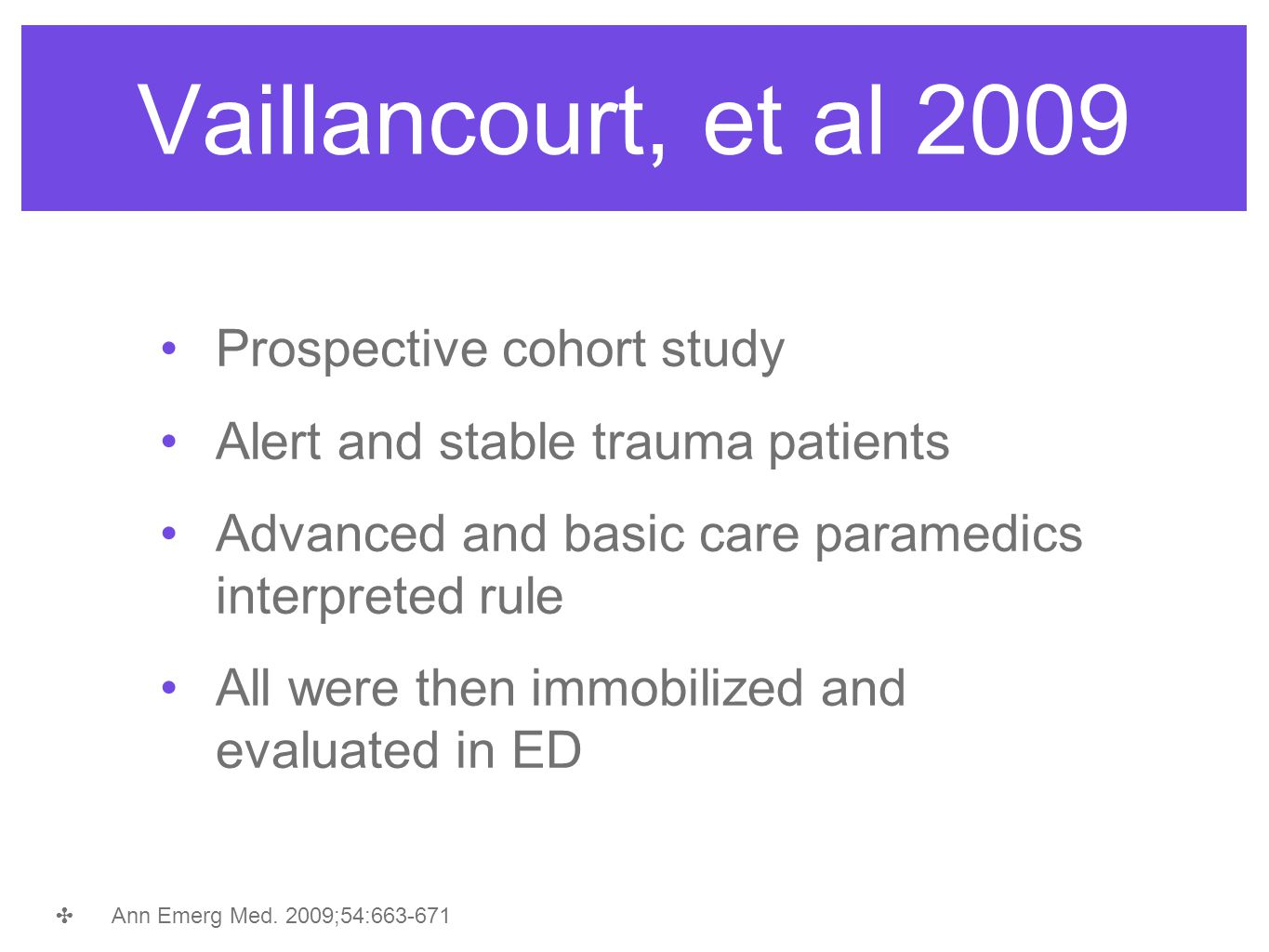 Vaillancourt, et al 2009 Prospective cohort study Alert and stable trauma patients Advanced and basic care paramedics interpreted rule All were then i