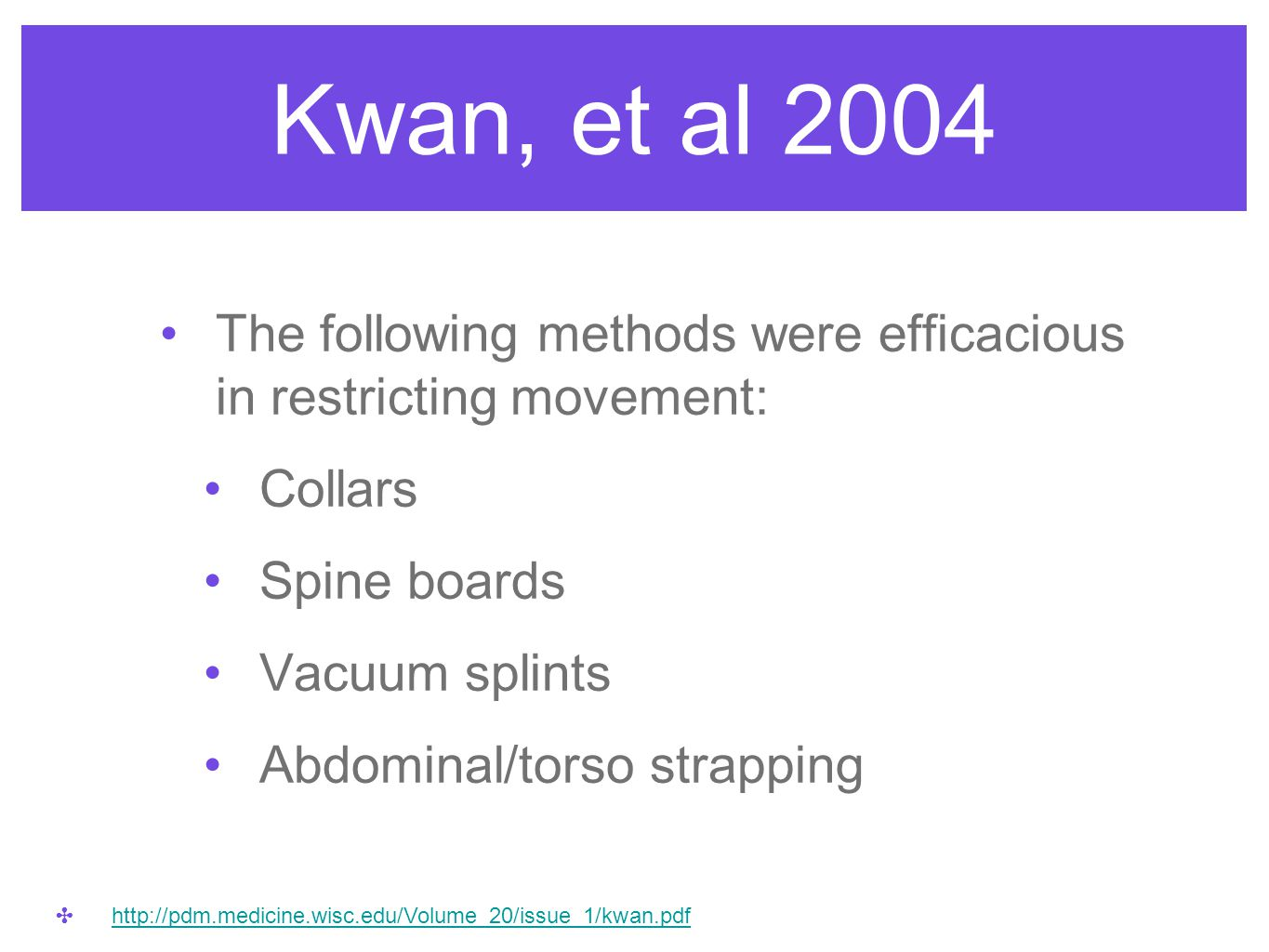 Kwan, et al 2004 The following methods were efficacious in restricting movement: Collars Spine boards Vacuum splints Abdominal/torso strapping ✤ http: