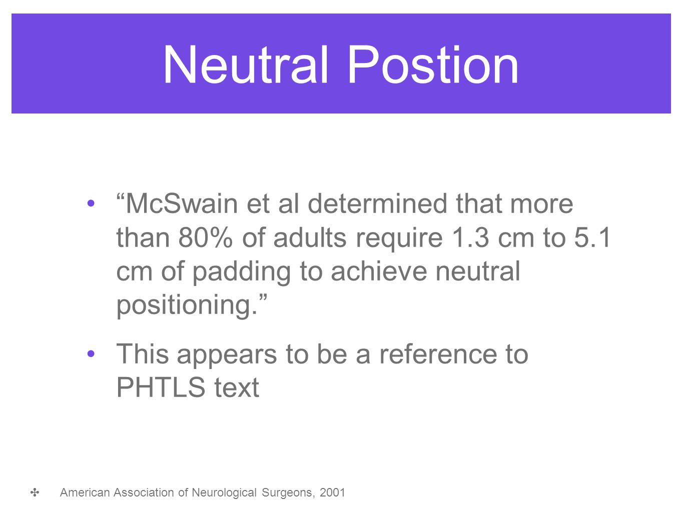 "Neutral Postion ""McSwain et al determined that more than 80% of adults require 1.3 cm to 5.1 cm of padding to achieve neutral positioning."" This appea"