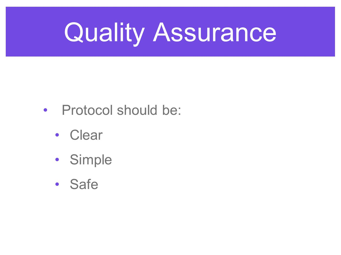 Quality Assurance Protocol should be: Clear Simple Safe