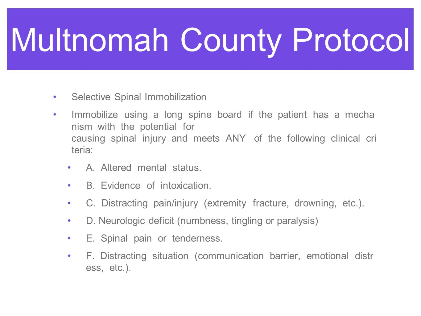 Multnomah County Protocol Selective Spinal Immobilization Immobilize using a long spine board if the patient has a mecha nism with the potential for c