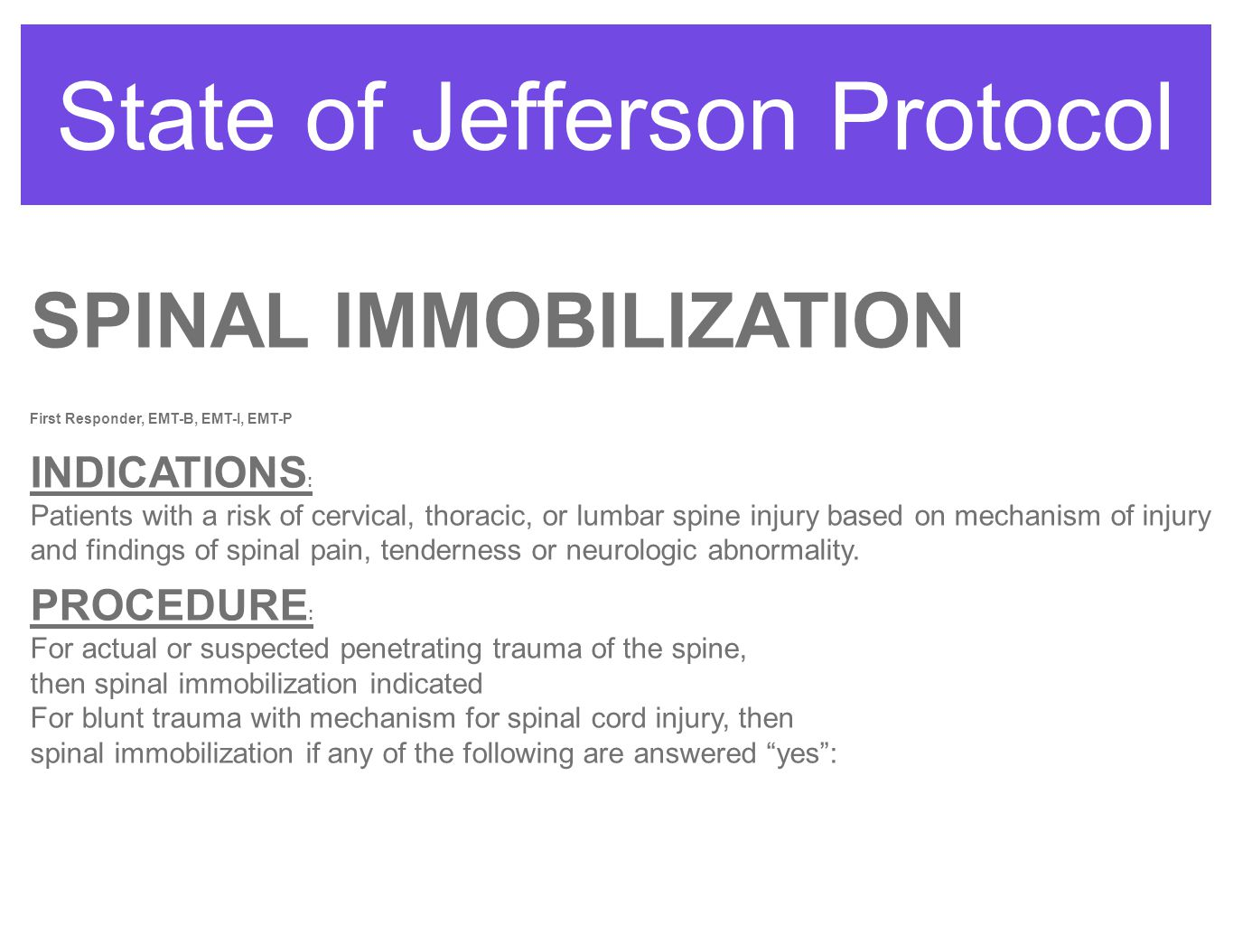 State of Jefferson Protocol SPINAL IMMOBILIZATION First Responder, EMT-B, EMT-I, EMT-P INDICATIONS : Patients with a risk of cervical, thoracic, or lu