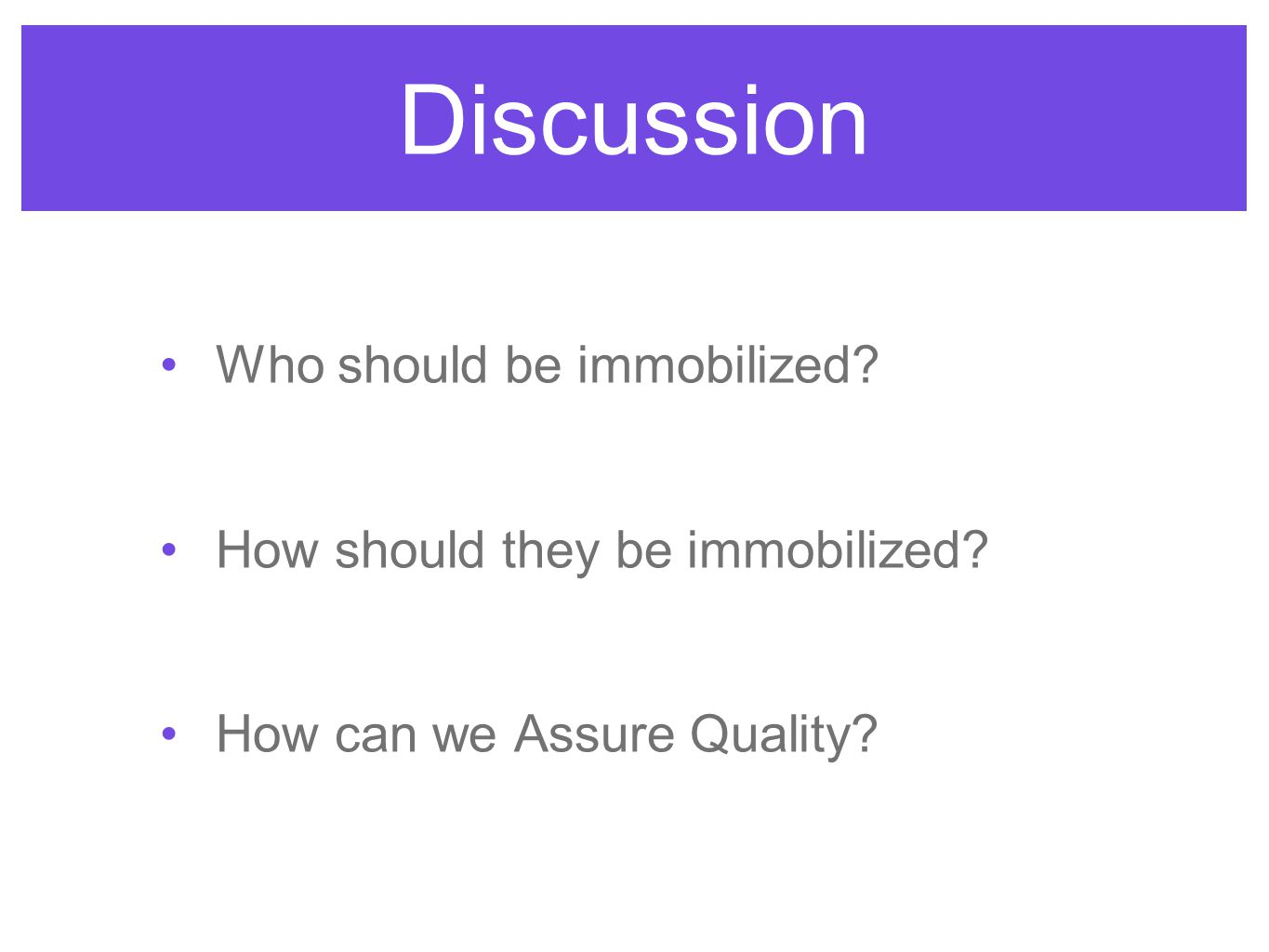 Who should be immobilized? How should they be immobilized? How can we Assure Quality?