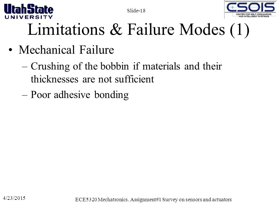 Limitations & Failure Modes (1) Mechanical Failure –Crushing of the bobbin if materials and their thicknesses are not sufficient –Poor adhesive bondin