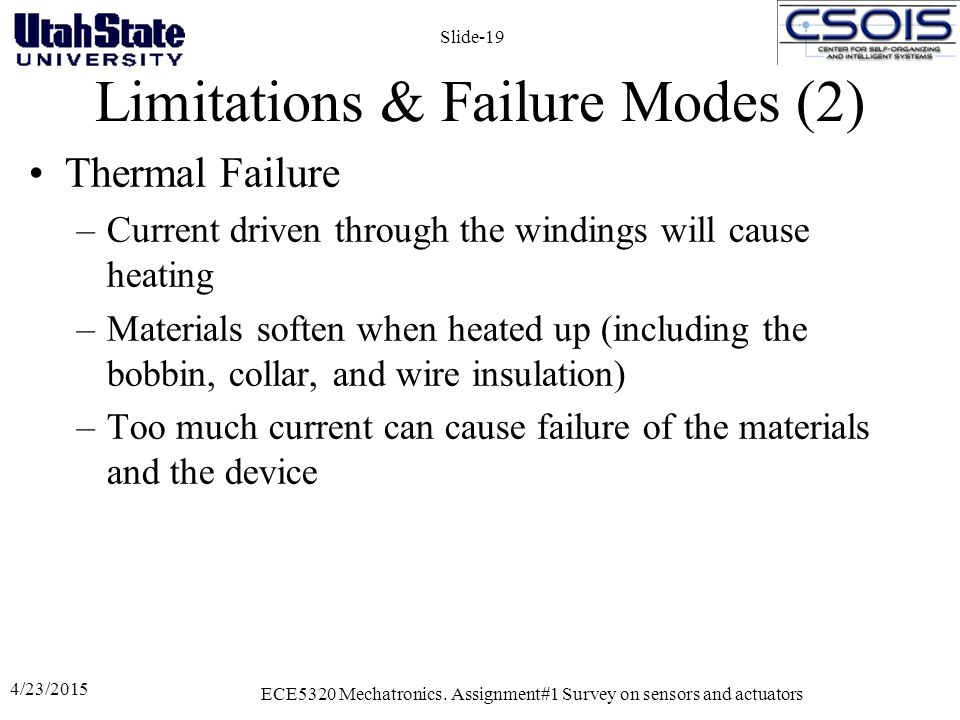 Limitations & Failure Modes (2) Thermal Failure –Current driven through the windings will cause heating –Materials soften when heated up (including th