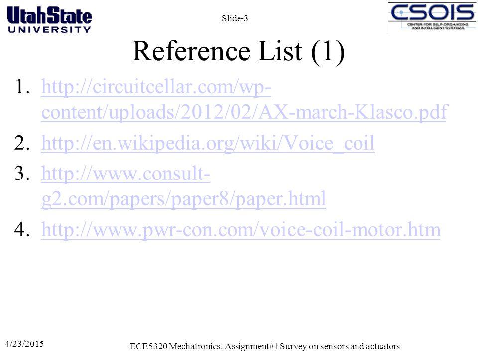 Reference List (2) 5.http://hackedgadgets.com/2007/10/02/hard-disk- drive-voice-coil-laser-shutter-actuator/http://hackedgadgets.com/2007/10/02/hard-disk- drive-voice-coil-laser-shutter-actuator/ 6.http://www.speakers.net/dloudspeakers.asphttp://www.speakers.net/dloudspeakers.asp 4/23/2015 ECE5320 Mechatronics.