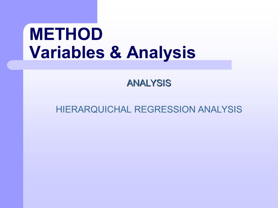 METHOD Variables & Analysis ANALYSIS HIERARQUICHAL REGRESSION ANALYSIS