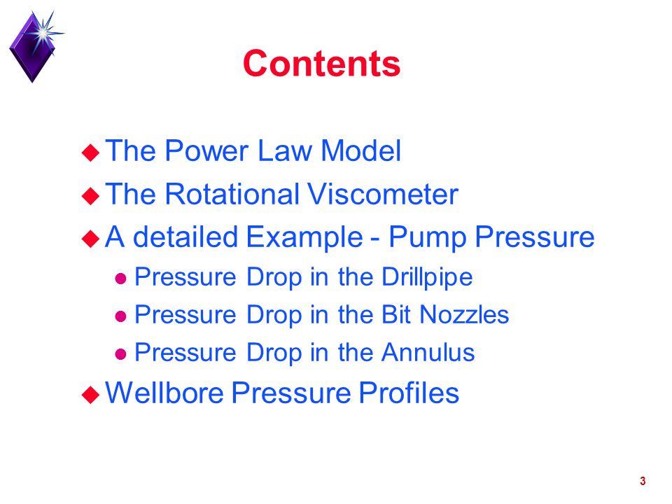 3 Contents u The Power Law Model u The Rotational Viscometer u A detailed Example - Pump Pressure l Pressure Drop in the Drillpipe l Pressure Drop in