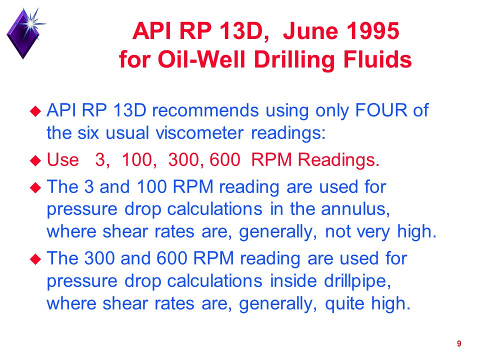 9 API RP 13D, June 1995 for Oil-Well Drilling Fluids u API RP 13D recommends using only FOUR of the six usual viscometer readings: u Use 3, 100, 300,
