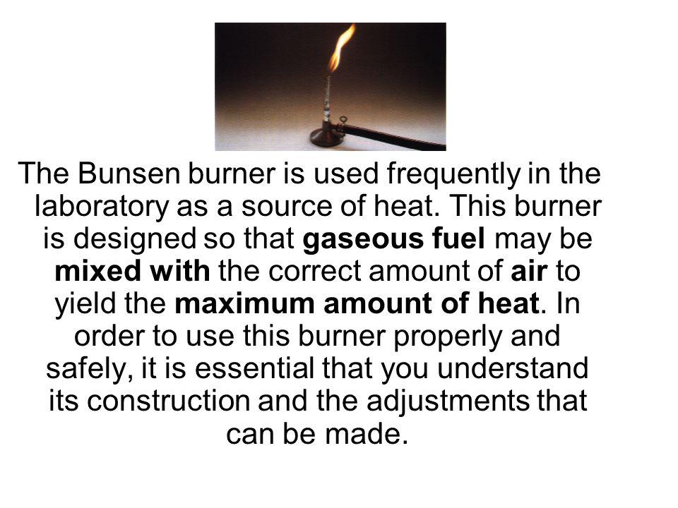 Bunsen burner History Robert Wihelm Bunsen created the Bunsen burner in 1855.
