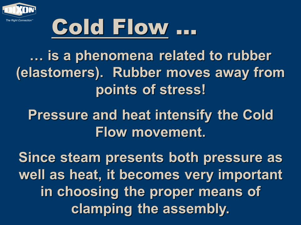 Cold Flow … … is a phenomena related to rubber (elastomers).