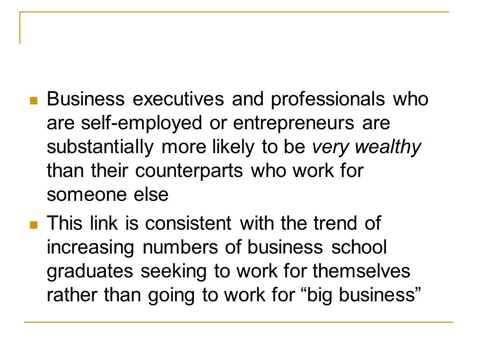 Business executives and professionals who are self-employed or entrepreneurs are substantially more likely to be very wealthy than their counterparts