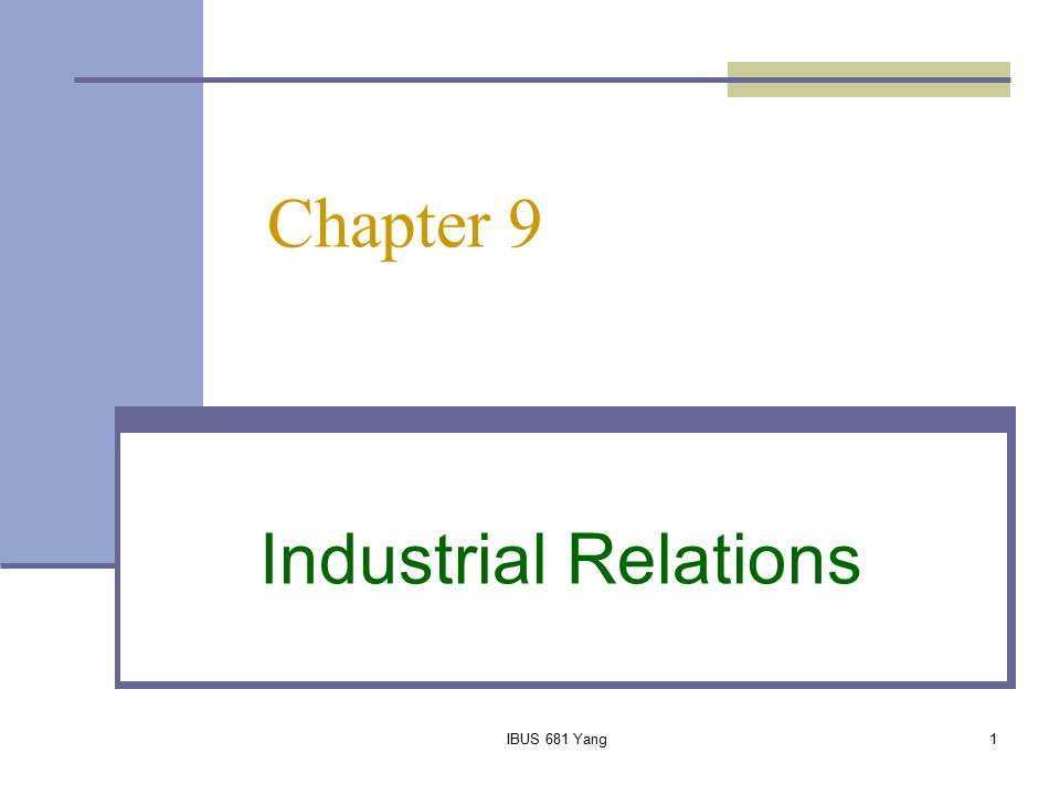 IBUS 681 Yang1 Chapter 9 Industrial Relations